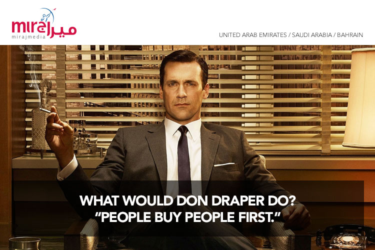 "What would Don Draper do? ""People buy people first."""